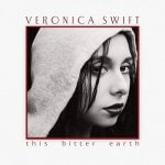 This bitter earth Veronica SWIFT